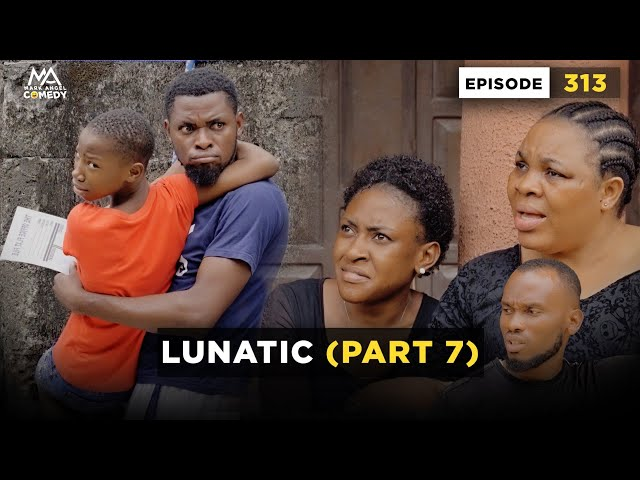 Mark Angel Comedy - Lunatic Part 7 (Episode 313)