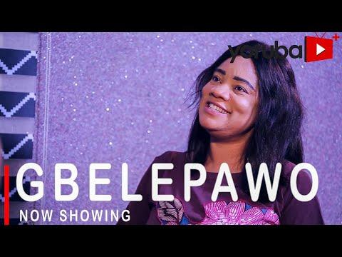 Gbelepawo Latest Yoruba Movie 2021 DOWNLOAD
